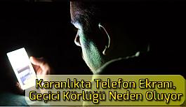 Karanlık Ortamda Telefon Kullanımı Geçici Körlüğe Neden Oluyor