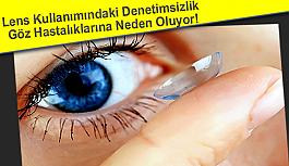 Lens Kullanımındaki Denetimsizlik Göz Hastalıklarına Neden Oluyor!