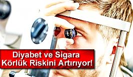 Diyabet ve Sigara Körlük Riskini Artırıyor!