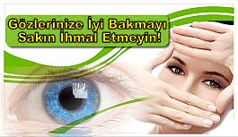 Gözlerinize İyi Bakmayı Sakın İhmal...