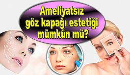 Ameliyatsız göz kapağı estetiği mümkün mü!