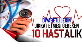 Diyabetlilerin dikkat etmesi gereken 10 hastalık!