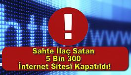Sahte İlaç Satan 5 Bin 300 İnternet Sitesi Kapatıldı!