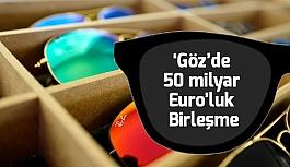 Avrupa'da gözlük ve lens sektöründe büyük birleşme