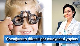 'Çocuğunuza düzenli göz muayenesi yaptırın'