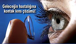 Geleceğin hastalığına kontak lens çözümü!