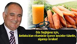 Göz Sağlığınız için, Antioksidan vitaminler içeren besinler tüketin, sigarayı bırakın!