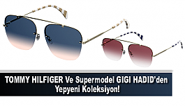 TOMMY HILFIGER VE Supermodel GIGI HADID'den Yepyeni Koleksiyon!