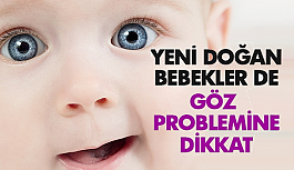 Yeni doğan bebekler de göz problemine dikkat!