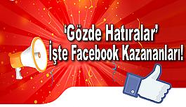 'Gözde Hatıralar'da İşte Facebook Kazananları!