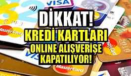 Kredi kartları internetten alışverişe kapatılıyor!