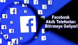 Facebook Akıllı Telefonları Bitirmeye Geliyor!