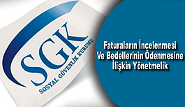 SGK, Faturaların İncelenmesi Ve Bedellerin Ödenmesine İlişkin Yönetmelik Yayınladı!