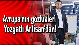 Avrupa'nın gözlükleri Yozgatlı Artisan'dan!