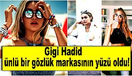 Gigi Hadid ünlü bir gözlük markasının yüzü oldu!