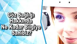 Göz Sağlığı Hakkında Ne Kadar Bilgiye Sahibiz?