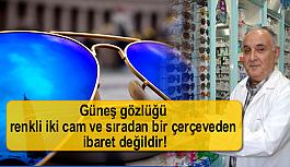 Güneş gözlüğü renkli iki cam ve sıradan bir çerçeveden ibaret değildir!