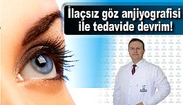 İlaçsız göz anjiyografisi ile tedavide devrim!