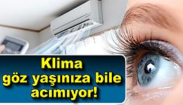 Klima göz yaşınıza bile acımıyor!