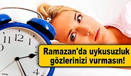 Ramazan'da uykusuzluk gözlerinizi vurmasın!
