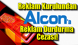 Alcon'a Reklam Durdurma Cezası!