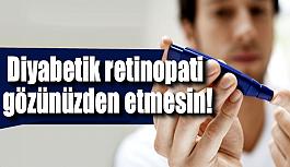 Diyabetik retinopati gözünüzden etmesin!