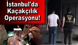 İstanbul'da kaçakçılık operasyonu!