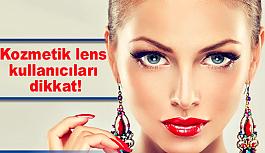 Kozmetik lens kullanıcıları dikkat!