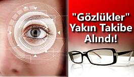 """""""Gözlükler"""" Yakın Takibe Alındı!"""
