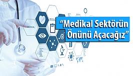 Medikal Sektörün Önünü Açacağız