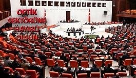 Türk Optisyenler ve Gözlükçüler Oda Birlik Yasası Meclisten Geçti