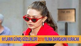 90'Lı Yılların Güneş Gözlükleri 2018 Yılına Da Damgasını Vuracak!
