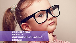 Çocuklarda Genetik Göz Bozukluklarına Dikkat