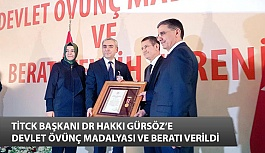 TİTCK Başkanı Dr Hakkı Gürsöz'e Devlet Övünç Madalyası ve Beratı Verildi