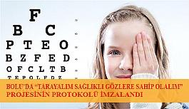 """Bolu'da """"Tarayalım Sağlıklı Gözlere Sahip Olalım """" Projesinin Protokolü İmzalandı"""