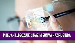 Intel 'Akıllı Gözlük' Cihazını Sunma Hazırlığında