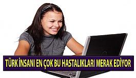 Türk İnsanı En Çok Bu Hastalıkları Merak Ediyor