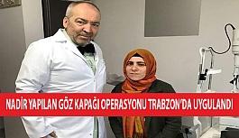 Dünyada Nadir Yapılan Göz Kapağı Operasyonu Trabzon'da Uygulandı
