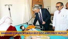 Hakkari Çukurca'da İlk Kez Göz Ameliyatı Yapıldı!