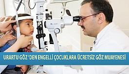 Urartu Göz 'den Engelli Çocuklara Ücretsiz Göz Muayenesi