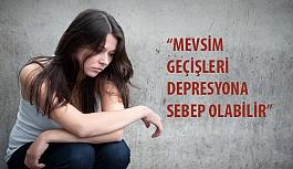 """""""Mevsim Geçişleri Depresyona Sebep Olabilir"""""""