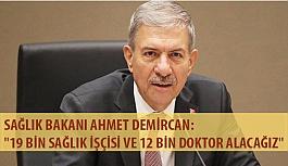 """Sağlık Bakanı Ahmet Demircan: """"19 Bin Sağlık İşçisi ve 12 Bin Doktor Alacağız"""""""