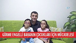Görme Engelli Babanın Çocukları İçin Mücadelesi
