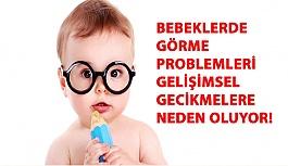 Bebeklerde Görme Problemleri Gelişimsel Gecikmelere Neden Oluyor!