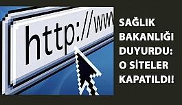Sağlık Bakanlığı Duyurdu: O Siteler Kapatıldı!