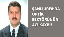 Şanlıurfa'da Optik Sektörünün Acı Kaybı!