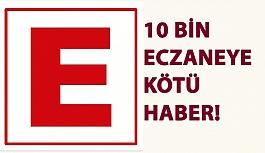 10 Bin Eczaneye Kötü Haber!