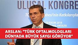 """Arslan: """"Türk Oftalmologları Dünyada Büyük Saygı Görüyor"""""""