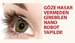 Göze Hasar Vermeden Girebilen Nano Robot Yapıldı!