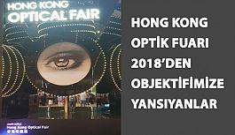 Hong Kong Optik Fuarı 2018'den Objektifimize Yansıyanlar